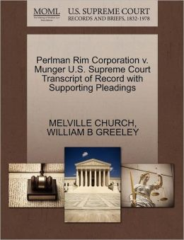 Perlman Rim Corporation V. Munger U.S. Supreme Court Transcript Of Record With Supporting Pleadings