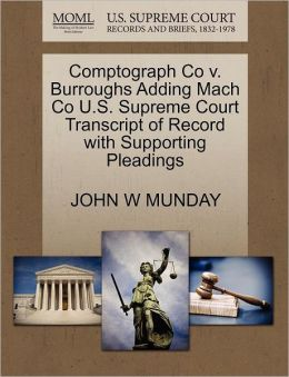 Comptograph Co V. Burroughs Adding Mach Co U.S. Supreme Court Transcript Of Record With Supporting Pleadings