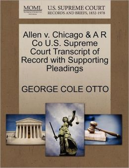 Allen V. Chicago & A R Co U.S. Supreme Court Transcript Of Record With Supporting Pleadings