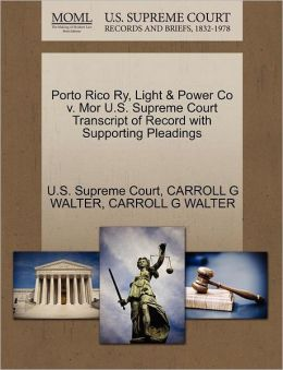 Porto Rico Ry, Light & Power Co v. Mor U.S. Supreme Court Transcript of Record with Supporting Pleadings