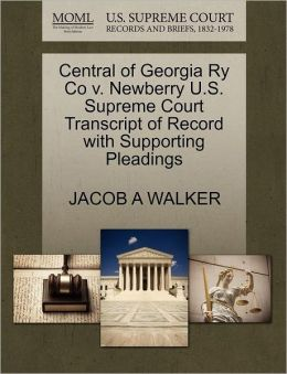 Central Of Georgia Ry Co V. Newberry U.S. Supreme Court Transcript Of Record With Supporting Pleadings