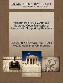 Missouri Pac R Co V. Ault U.S. Supreme Court Transcript Of Record With Supporting Pleadings