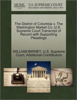 The District of Columbia v. The Washington Market Co. U.S. Supreme Court Transcript of Record with Supporting Pleadings