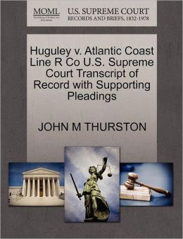 Huguley V. Atlantic Coast Line R Co U.S. Supreme Court Transcript Of Record With Supporting Pleadings