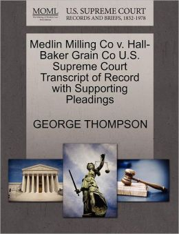 Medlin Milling Co V. Hall-Baker Grain Co U.S. Supreme Court Transcript Of Record With Supporting Pleadings