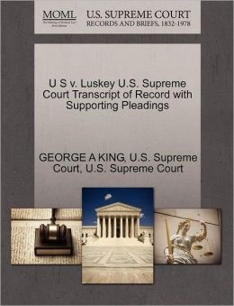 U S v. Luskey U.S. Supreme Court Transcript of Record with Supporting Pleadings