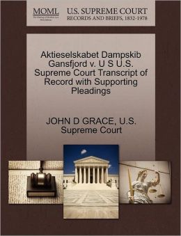Aktieselskabet Dampskib Gansfjord v. U S U.S. Supreme Court Transcript of Record with Supporting Pleadings