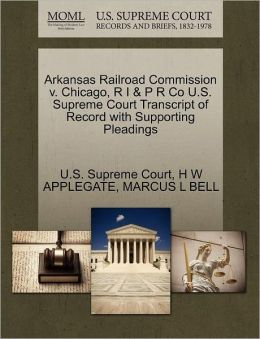 Arkansas Railroad Commission v. Chicago, R I & P R Co U.S. Supreme Court Transcript of Record with Supporting Pleadings