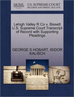 Lehigh Valley R Co V. Bissett U.S. Supreme Court Transcript Of Record With Supporting Pleadings