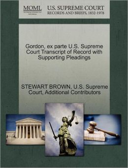 Gordon, ex parte U.S. Supreme Court Transcript of Record with Supporting Pleadings