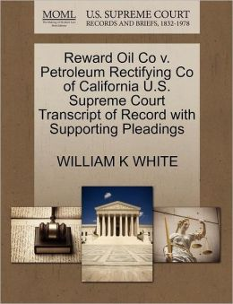 Reward Oil Co V. Petroleum Rectifying Co Of California U.S. Supreme Court Transcript Of Record With Supporting Pleadings