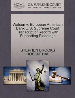 Watson V. European American Bank U.S. Supreme Court Transcript Of Record With Supporting Pleadings