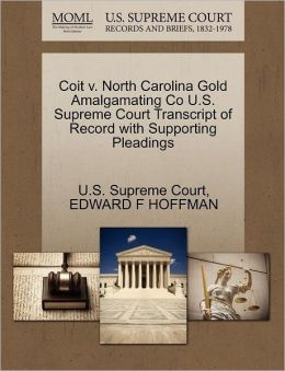 Coit v. North Carolina Gold Amalgamating Co U.S. Supreme Court Transcript of Record with Supporting Pleadings