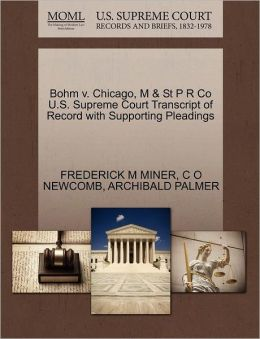 Bohm V. Chicago, M & St P R Co U.S. Supreme Court Transcript Of Record With Supporting Pleadings