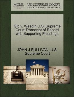 Gib v. Weedin U.S. Supreme Court Transcript of Record with Supporting Pleadings