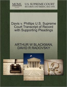 Davis V. Phillips U.S. Supreme Court Transcript Of Record With Supporting Pleadings