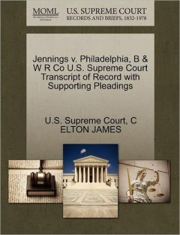 Jennings v. Philadelphia, B & W R Co U.S. Supreme Court Transcript of Record with Supporting Pleadings
