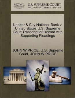 Unaker & City National Bank v. United States U.S. Supreme Court Transcript of Record with Supporting Pleadings