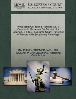 Irving Trust Co, Island Refining Co. V. Compania Mexicana De Petroleo La Libertad, S A U.S. Supreme Court Transcript Of Record With Supporting Pleadings