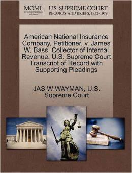 American National Insurance Company, Petitioner, v. James W. Bass, Collector of Internal Revenue. U.S. Supreme Court Transcript of Record with Supporting Pleadings