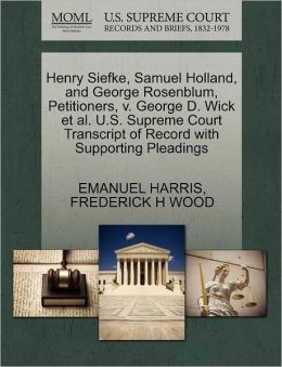 Henry Siefke, Samuel Holland, And George Rosenblum, Petitioners, V. George D. Wick Et Al. U.S. Supreme Court Transcript Of Record With Supporting Pleadings