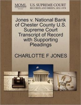 Jones V. National Bank Of Chester County U.S. Supreme Court Transcript Of Record With Supporting Pleadings