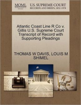 Atlantic Coast Line R Co V. Gillis U.S. Supreme Court Transcript Of Record With Supporting Pleadings