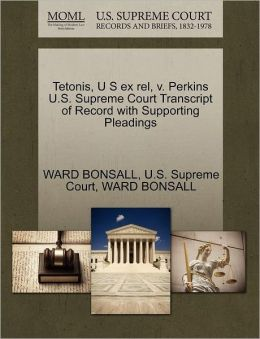 Tetonis, U S ex rel, v. Perkins U.S. Supreme Court Transcript of Record with Supporting Pleadings