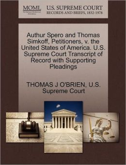 Authur Spero and Thomas Simkoff, Petitioners, v. the United States of America. U.S. Supreme Court Transcript of Record with Supporting Pleadings