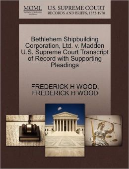 Bethlehem Shipbuilding Corporation, Ltd. V. Madden U.S. Supreme Court Transcript Of Record With Supporting Pleadings
