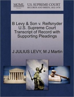 B Levy & Son V. Reifsnyder U.S. Supreme Court Transcript Of Record With Supporting Pleadings