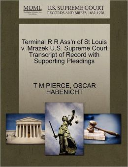 Terminal R R Ass'N Of St Louis V. Mrazek U.S. Supreme Court Transcript Of Record With Supporting Pleadings