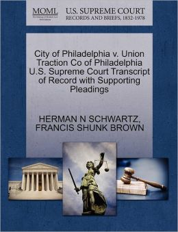 City Of Philadelphia V. Union Traction Co Of Philadelphia U.S. Supreme Court Transcript Of Record With Supporting Pleadings