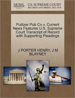 Pulitzer Pub Co V. Current News Features U.S. Supreme Court Transcript Of Record With Supporting Pleadings