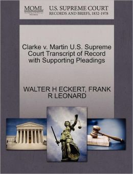 Clarke V. Martin U.S. Supreme Court Transcript Of Record With Supporting Pleadings