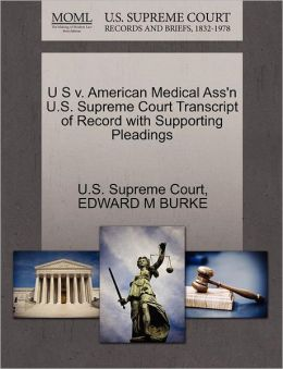 U S v. American Medical Ass'n U.S. Supreme Court Transcript of Record with Supporting Pleadings