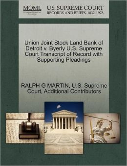 Union Joint Stock Land Bank of Detroit v. Byerly U.S. Supreme Court Transcript of Record with Supporting Pleadings
