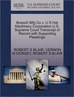 Boesch Mfg Co V. U S Hat Machinery Corporation U.S. Supreme Court Transcript Of Record With Supporting Pleadings