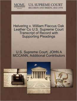 Helvering v. William Flaccus Oak Leather Co U.S. Supreme Court Transcript of Record with Supporting Pleadings