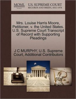 Mrs. Louise Harris Moore, Petitioner, v. the United States. U.S. Supreme Court Transcript of Record with Supporting Pleadings