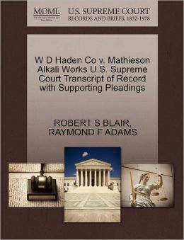 W D Haden Co V. Mathieson Alkali Works U.S. Supreme Court Transcript Of Record With Supporting Pleadings