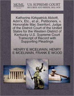 Katherine Kirkpatrick Abbott, Adm'X, Etc., Et Al., Petitioners, V. Honorable Mac Swinford, Judge Of The District Court Of The United States For The Western District Of Kentucky U.S. Supreme Court Transcript Of Record With Supporting Pleadings