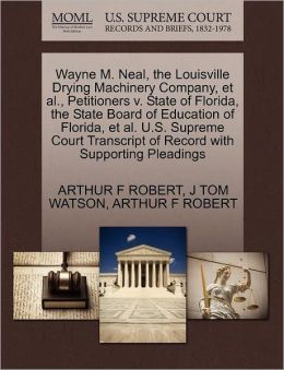 Wayne M. Neal, The Louisville Drying Machinery Company, Et Al., Petitioners V. State Of Florida, The State Board Of Education Of Florida, Et Al. U.S. Supreme Court Transcript Of Record With Supporting Pleadings