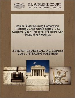 Insular Sugar Refining Corporation, Petitioner, v. the United States. U.S. Supreme Court Transcript of Record with Supporting Pleadings