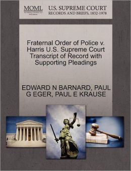 Fraternal Order Of Police V. Harris U.S. Supreme Court Transcript Of Record With Supporting Pleadings