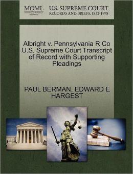 Albright V. Pennsylvania R Co U.S. Supreme Court Transcript Of Record With Supporting Pleadings
