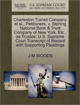 Charleston Transit Company Et Al., Petitioners, V. Sterling National Bank & Trust Company Of New York, Etc., As Trustee. U.S. Supreme Court Transcript Of Record With Supporting Pleadings