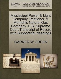 Mississippi Power & Light Company, Petitioner, V. Memphis Natural Gas Company. U.S. Supreme Court Transcript Of Record With Supporting Pleadings