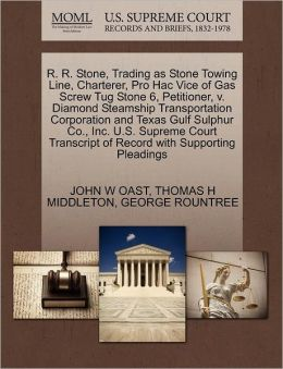 R. R. Stone, Trading As Stone Towing Line, Charterer, Pro Hac Vice Of Gas Screw Tug Stone 6, Petitioner, V. Diamond Steamship Transportation Corporation And Texas Gulf Sulphur Co., Inc. U.S. Supreme Court Transcript Of Record With Supporting Pleadings