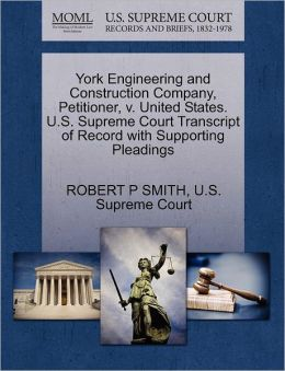 York Engineering and Construction Company, Petitioner, v. United States. U.S. Supreme Court Transcript of Record with Supporting Pleadings